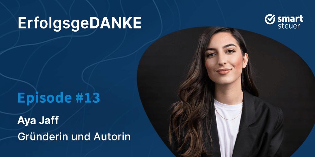Podcast: ErfolgsgeDANKE #13 mit Aya Jaff, Gründerin und Autorin