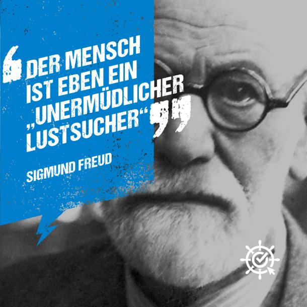 """Der Mensch ist eben ein """"unermüdlicher Lustsucher"""" - Sigmund Freud"""