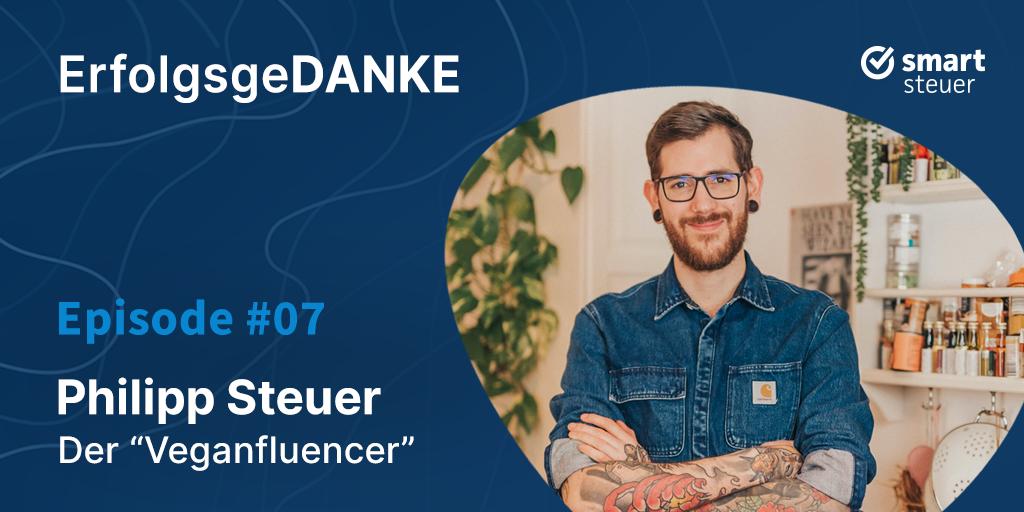 """Podcast #ErfolgsgeDANKE #07 mit Philipp Steuer, dem """"Veganfluencer"""""""