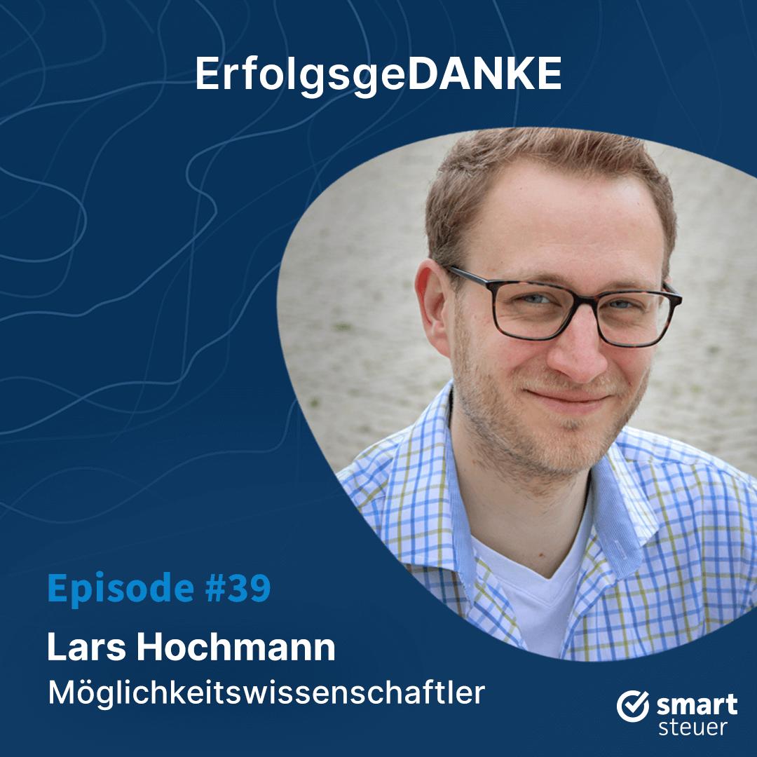 Podcast: ErfolgsgeDANKE mit Lars Hochmann – Ökonom, Professor und Möglichkeitswissenschaftler