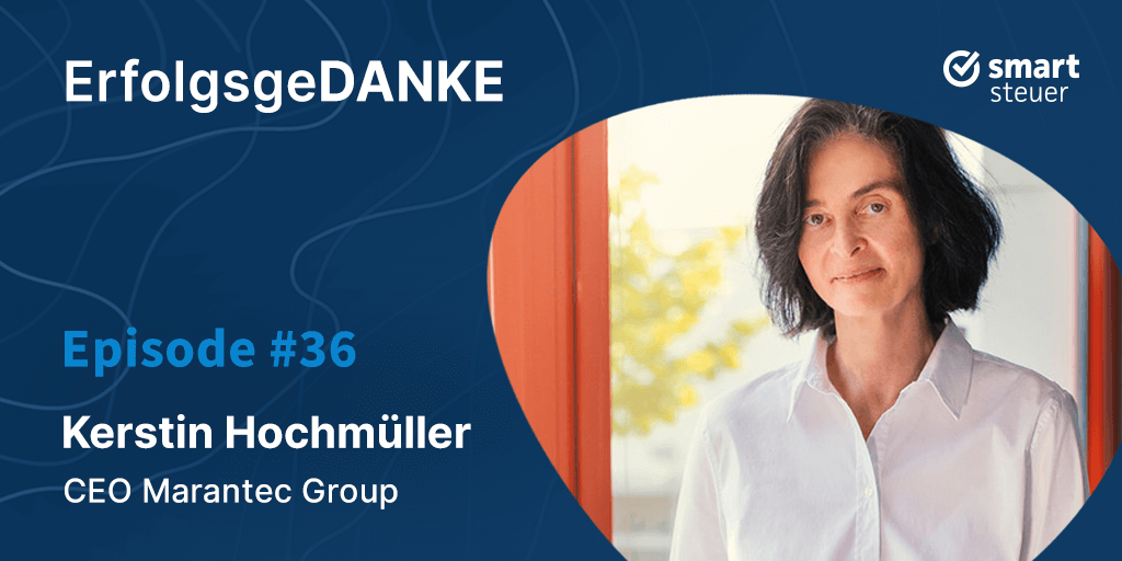 Podcast: ErfolgsgeDANKE mit Kerstin Hochmüller, CEO Marantec Company Group