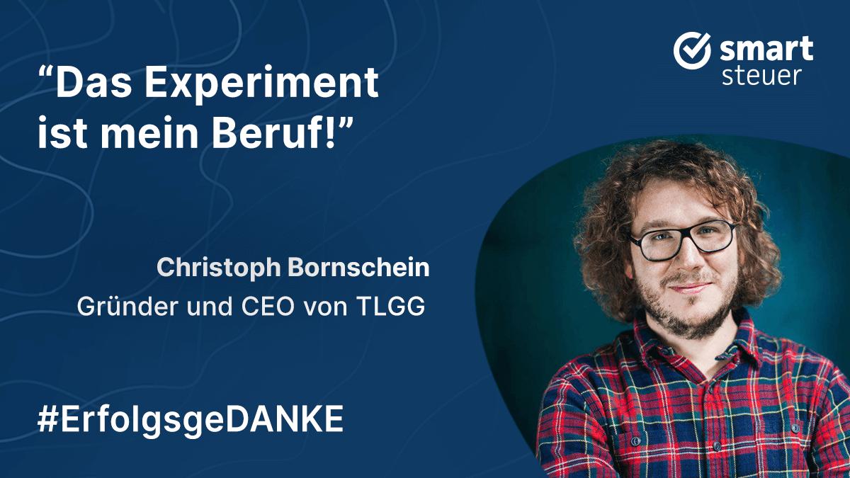 Podcast: ErfolgsgeDANKE mit Christoph Bornschein, Gründer und CEO von TLGG