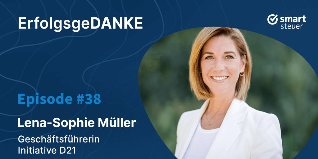 Podcast: ErfolgsgeDANKE mit Lena-Sophie Müller, Geschäftsführerin Initiative D21